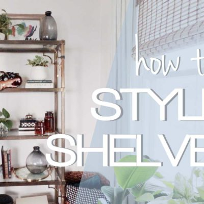 SHELF STYLING TIPS  – Decorate shelves to make them look good every-time!