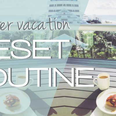 AFTER-VACATION RESET ROUTINE