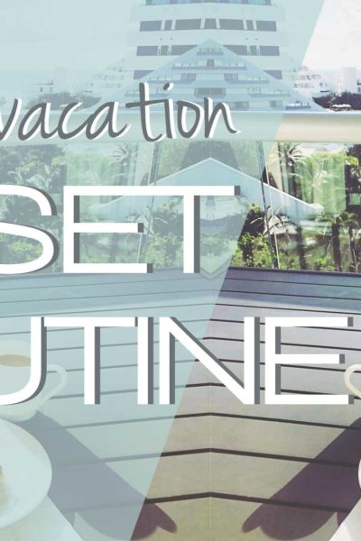 After-Vacation-Reset Routine